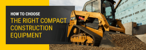 how to choose the right compact construction equipment at holt of california
