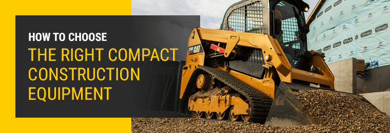How to Choose the Right Compact Construction Equipment