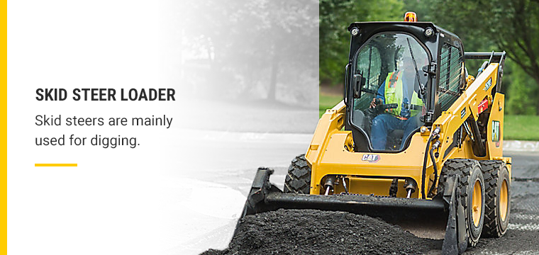 Skid steers are mainly used for digging.
