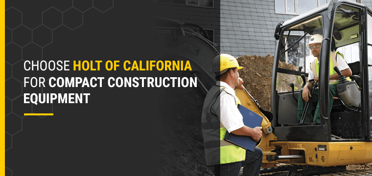Choose Holt of California for Compact Construction Equipment