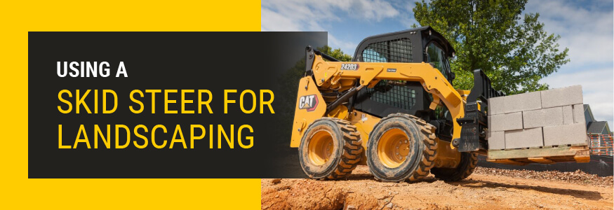 Using a Skid Steer for Landscaping