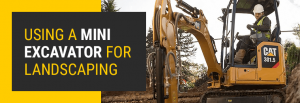 Using a Mini Excavator for Landscaping